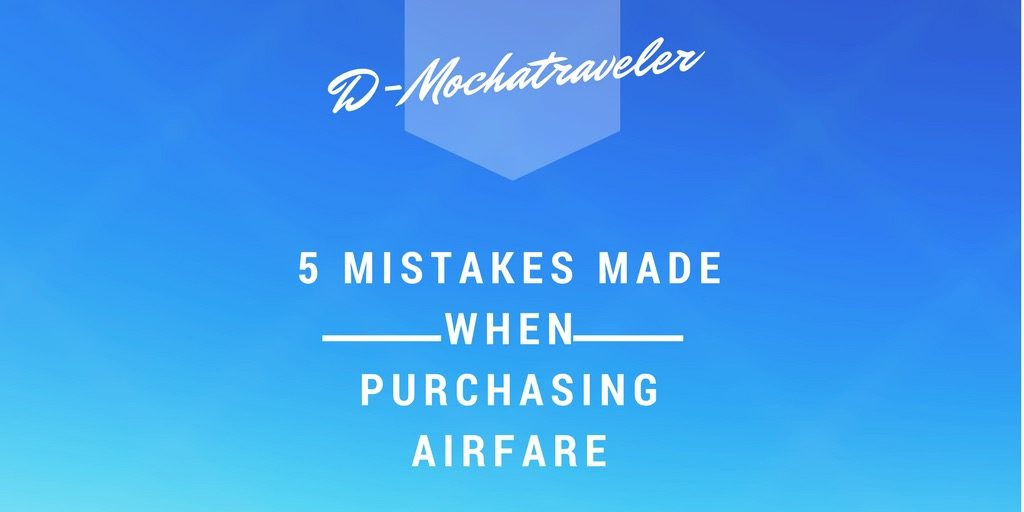 5 Mistakes (That Can Be) Made When Purchasing Airfare