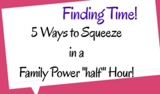 "5 Ways To Squeeze in A Family Power ""half"" Hour"