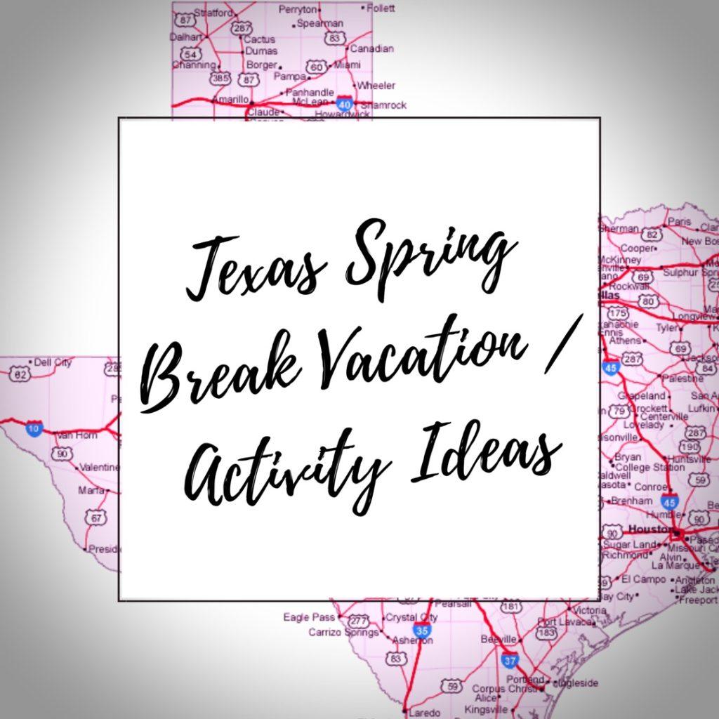 Texas Spring Break Vacation / Activity Ideas 2017
